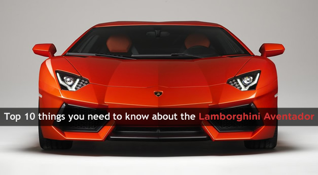 Top 10 things you need to know about the Lamborghini Aventador LP700-4