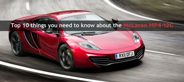 Top 10 things you need to know about the McLaren MP4-12C