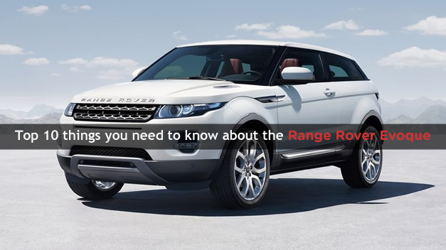 Top 10 things you need to know about the Range Rover Evoque