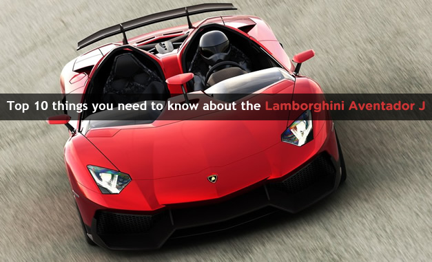 Top 10 things you need to know about the Lamborghini Aventador J