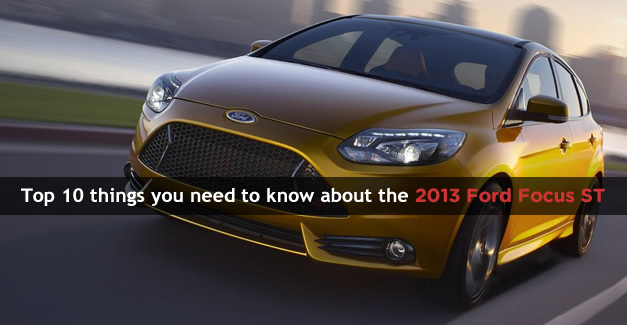 Top 10 things you need to know about the 2013 Ford Focus ST