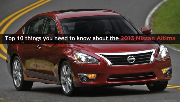 Top 10 things you need to know about the 2013 Nissan Altima