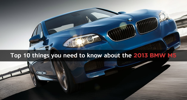 Top 10 things you need to know about the 2013 BMW M5